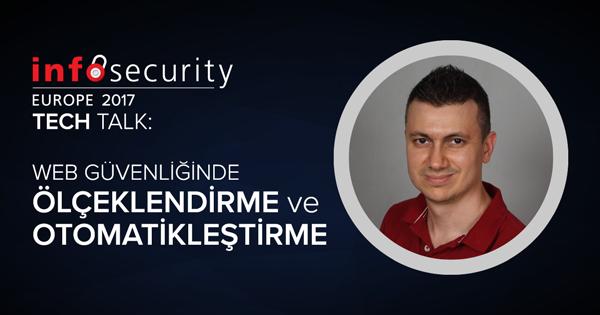 Infosecurity Europe 2017 Tech Talk: Web Uygulama Güvenliğini Ölçeklendirme ve Otomatikleştirme